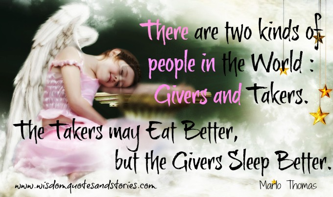 there are two kinds of people. Takers may eat better but the givers sleep better - Wisdom Quotes and Stories