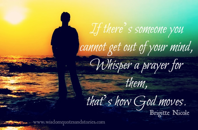 If there is someone you can't get out of your mind , whisper a prayer for him , Brigitte Nicole
