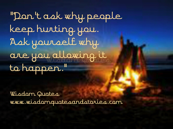 people keep hurting you because you allow it to happen - Wisdom Quotes and Stories