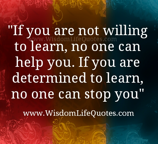 If you are not willing to learn , no one can help you - Wisdom Quotes and Stories