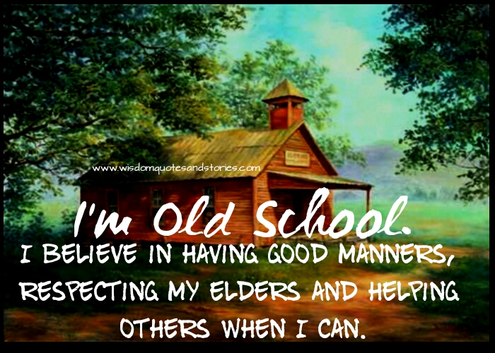 I believe in having good manners , respecting my elders and helping others when I can  - Wisdom Quotes and Stories