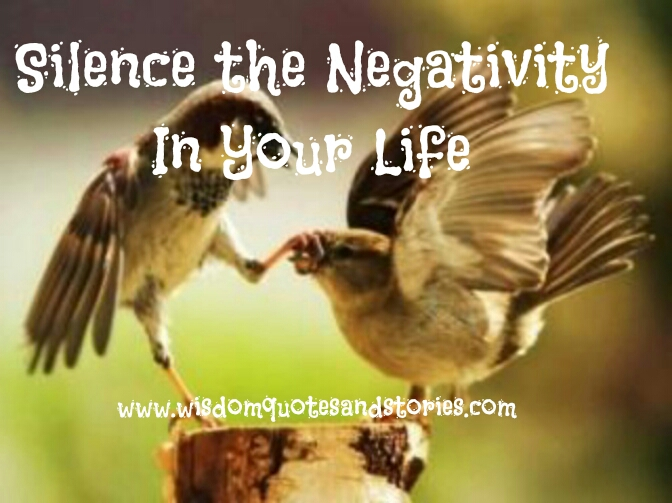 Silence the negativity in your life   - Wisdom Quotes and Stories