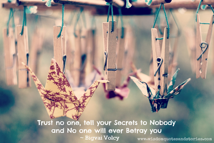 Trust no one and tell your secrets to nobody and no one will ever betray you - Wisdom Quotes and Stories