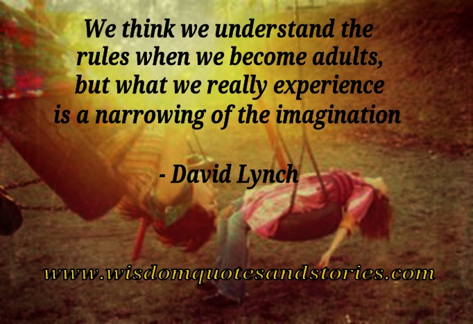 We really experience narrowing of imagination when we become adults   - Wisdom Quotes and Stories