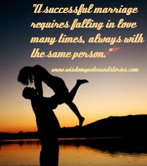 successful marriage requires falling in love many times with the same person - Wisdom Quotes and Stories