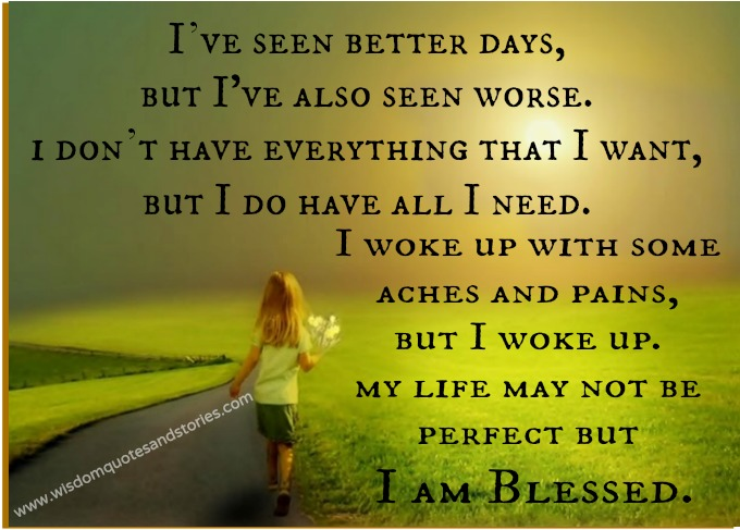 Better Days Quotes Amazing My Life May Not Be Perfect But I Am Blessed  Wisdom Quotes & Stories