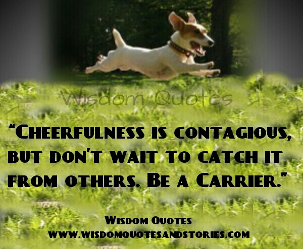 cheerfulness is contagious but be a carrier - Wisdom Quotes and Stories