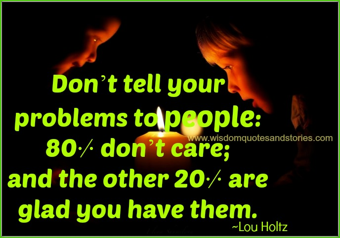 dont tell your problems to people  - Wisdom Quotes and Stories