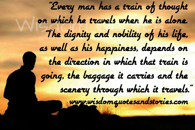 Every Man Has A Train Of Thought On Which He Travels When He Is