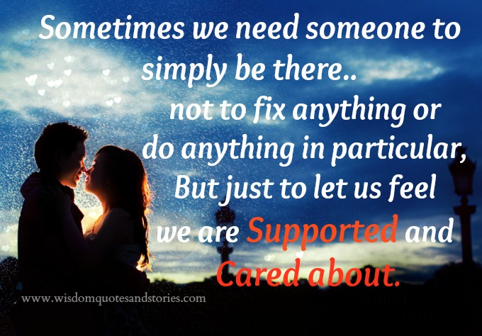 Sometimes We need someone to simply be there to support and care