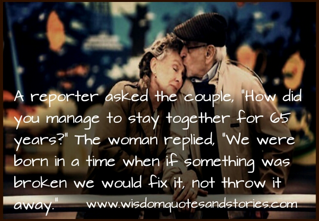 Couple advice : if something was broken we would fix it and not throw away   - Wisdom Quotes and Stories