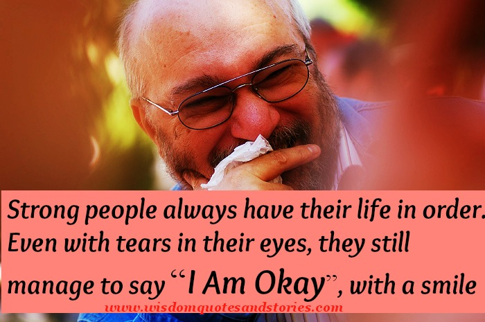 Strong people say I am OK with a smile even with tears in their eyes   - Wisdom Quotes and Stories