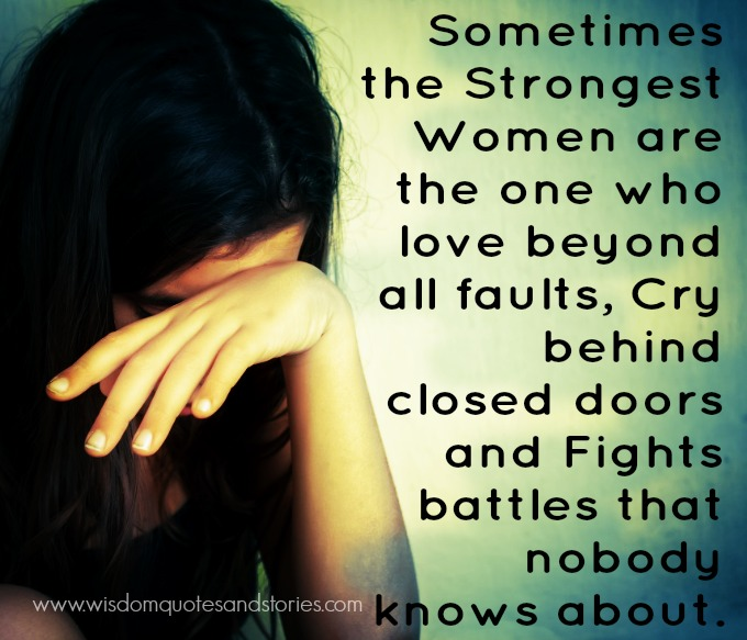 sometimes strongest women fight battles nobody knows - Wisdom Quotes and Stories