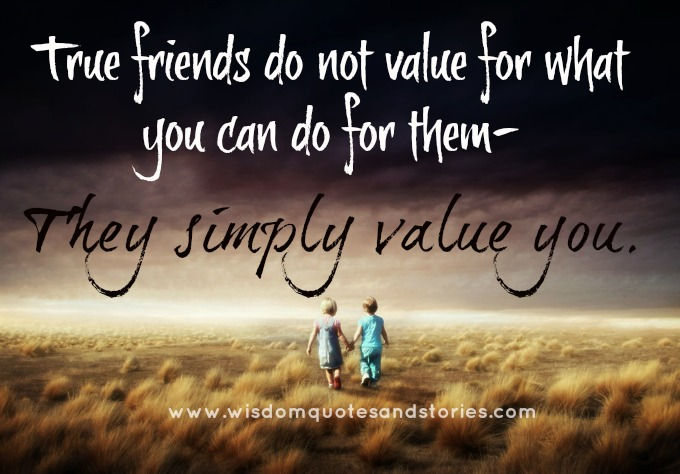 Delightful Quotes About Friendship Value : True Friends Simply Value You Wisdom Quotes  Stories