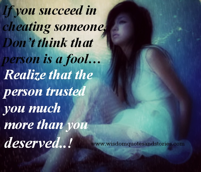 If you succeed in cheating someone, realize that the person trusted you more than you deserved - Wisdom Quotes and Stories