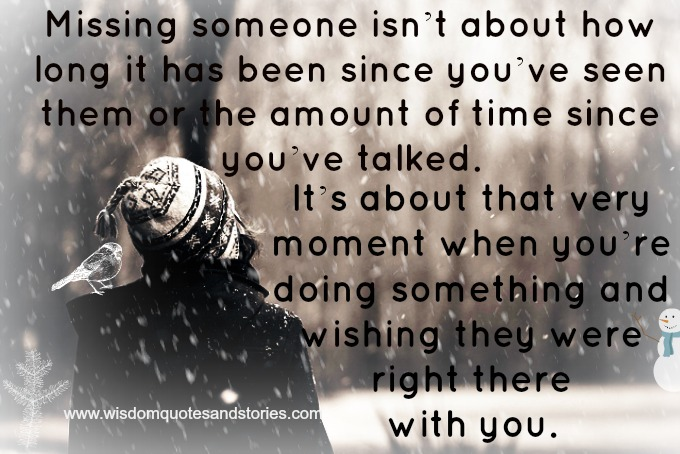 missing someone is wishing they were right there with you - Wisdom Quotes and Stories