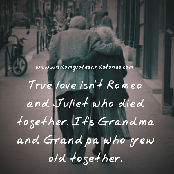 true love is growing old together - Wisdom Quotes and Stories