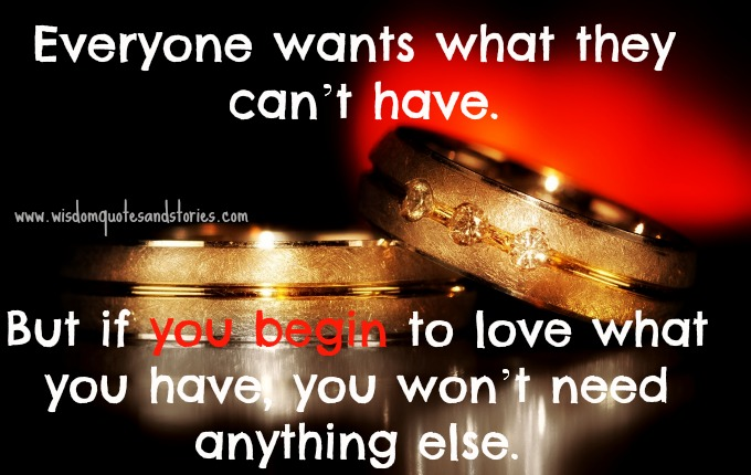 everyone wants what they can't have - Wisdom Quotes and Stories