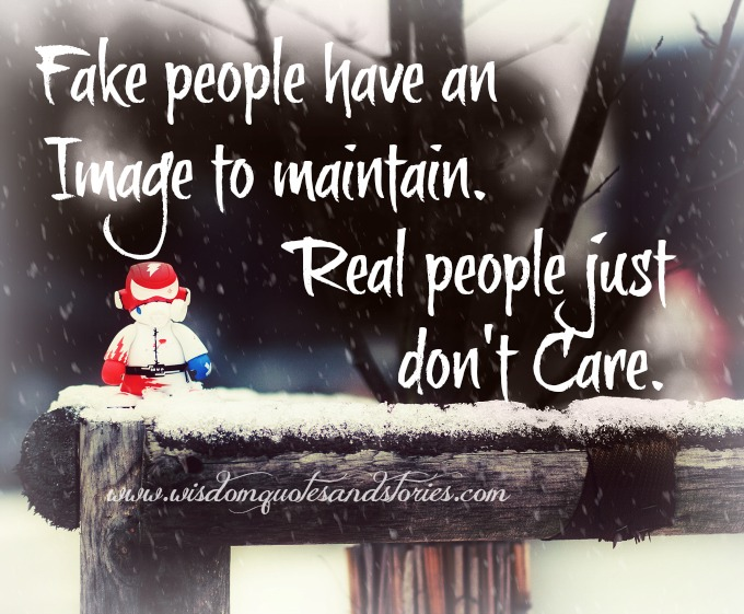 fake people have an image to maintain - Wisdom Quotes and Stories
