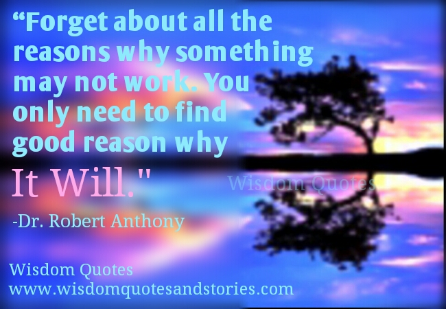 you just need to find one good reason why it will work - Wisdom Quotes and Stories