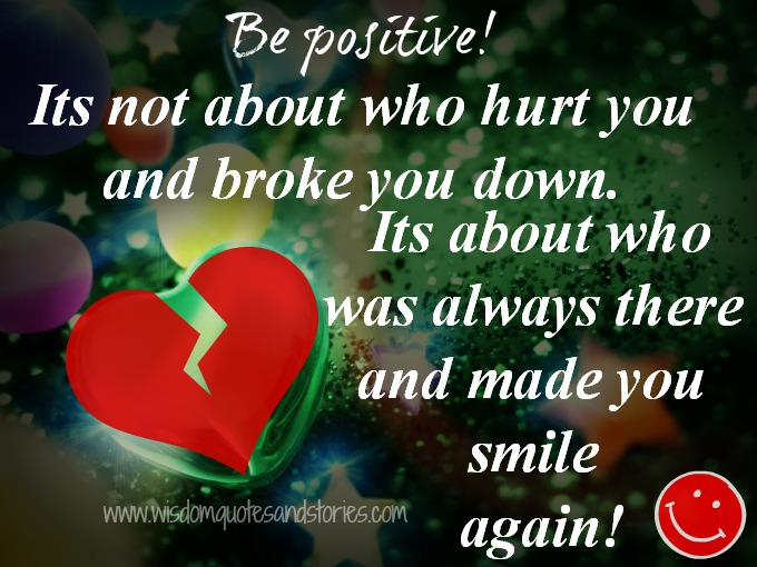 it's about who was always there and made you smile again - Wisdom Quotes and Stories