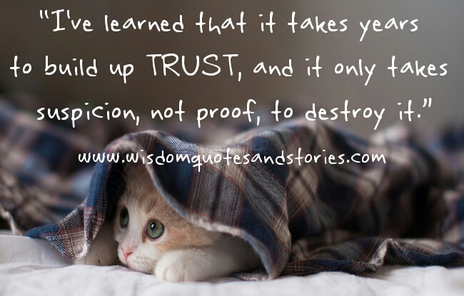 It takes years to build the trust and takes a suspicion to destroy it - Wisdom Quotes and Stories