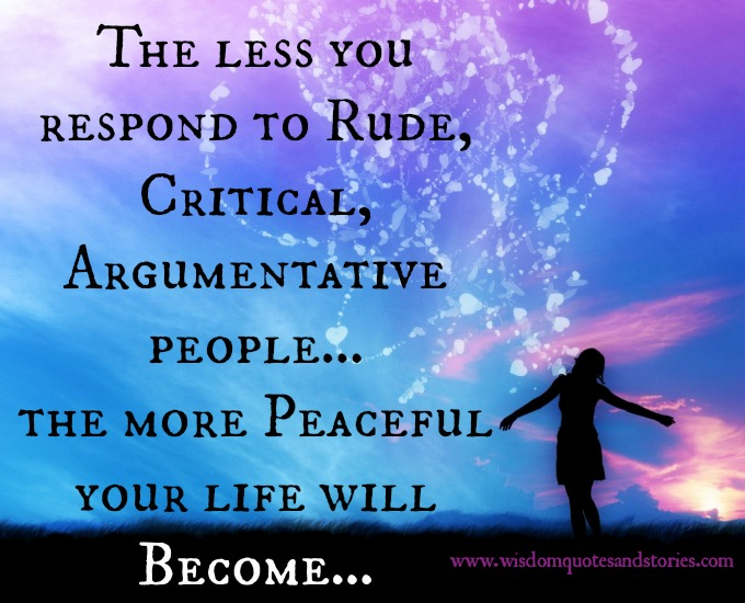 avoid rude, critical and argumentative people to have peace - Wisdom Quotes and Stories