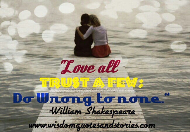 love all , trust a few and do wrong to none - Wisdom Quotes and Stories