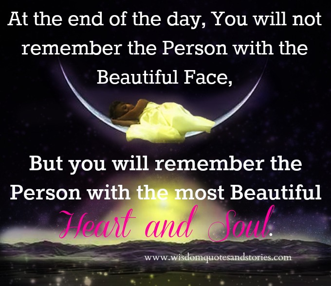 you will only remember the person with the most beautiful heart and soul - Wisdom Quotes and Stories