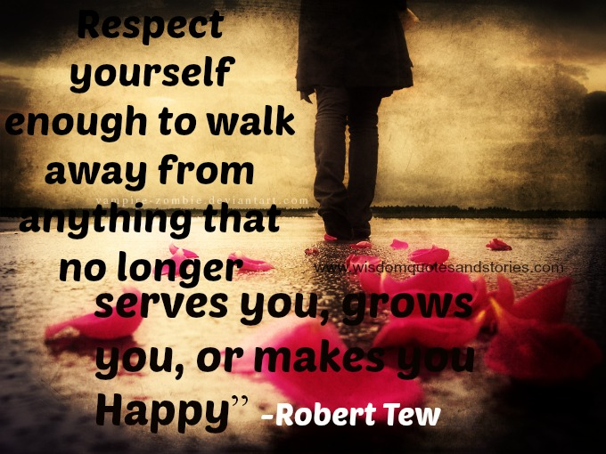 respect yourself enough to walk away from anything that no longer serves you - Wisdom Quotes and Stories