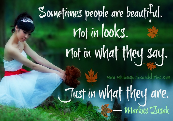 sometimes people are beautiful in what they are - Wisdom Quotes and Stories