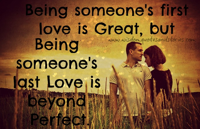 being someone's last love is beyond perfect - Wisdom Quotes and Stories