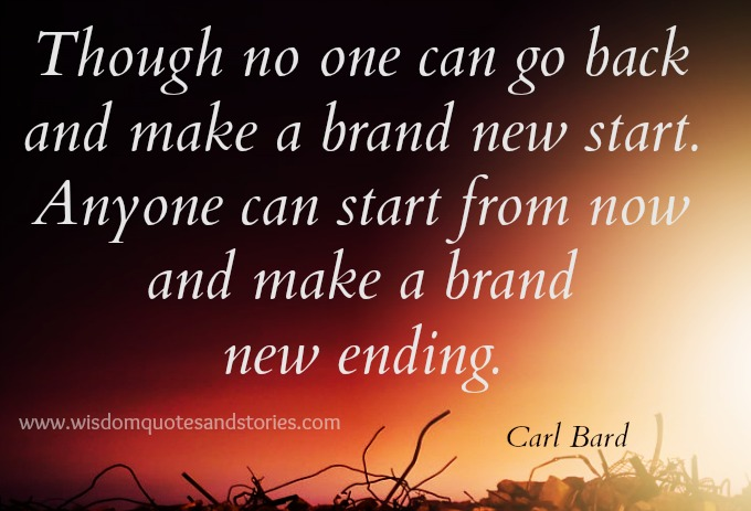 make a brand new ending  - Wisdom Quotes and Stories