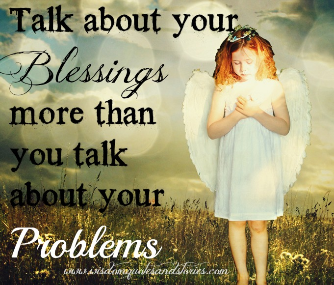 talk more about blessings than problems - Wisdom Quotes and Stories