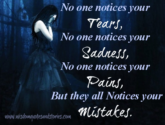 Everyone Notices Your Mistakes , Not Your Tears,sadness Or Pains   Wisdom  Quotes And. U201c