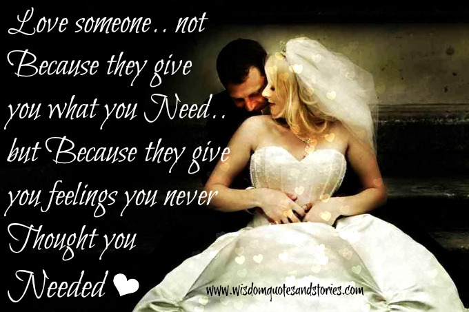 love someone because they give you feelings - Wisdom Quotes and Stories