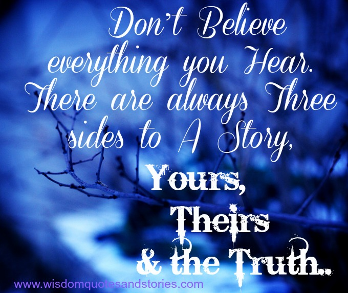 don't believe everything you hear - Wisdom Quotes and Stories