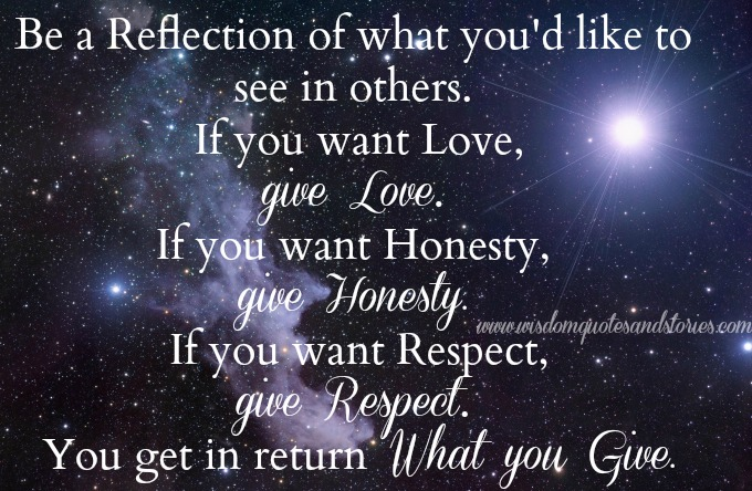 you get in return what you give - Wisdom Quotes and Stories