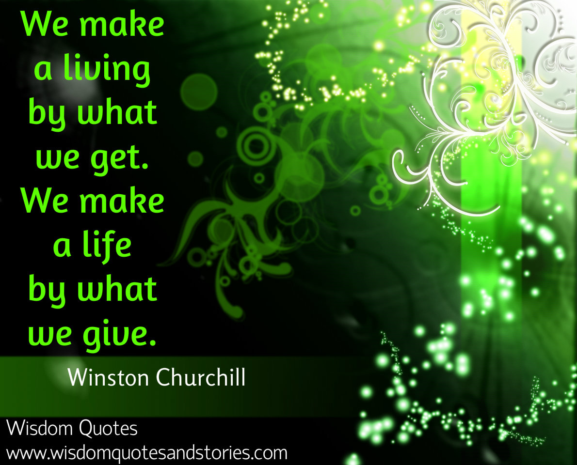 we make a living by what we get and we make a life by what we give - Wisdom Quotes and Stories
