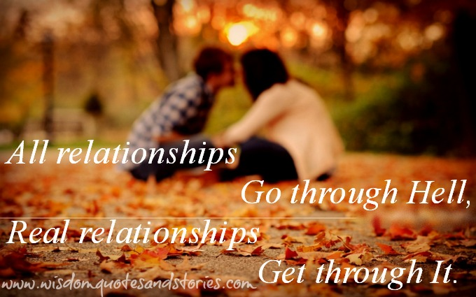real relationships get through hell - Wisdom Quotes and Stories