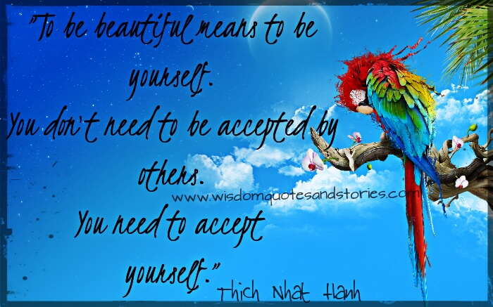 to be beautiful is to be yourself. Accept yourself - Wisdom Quotes and Stories