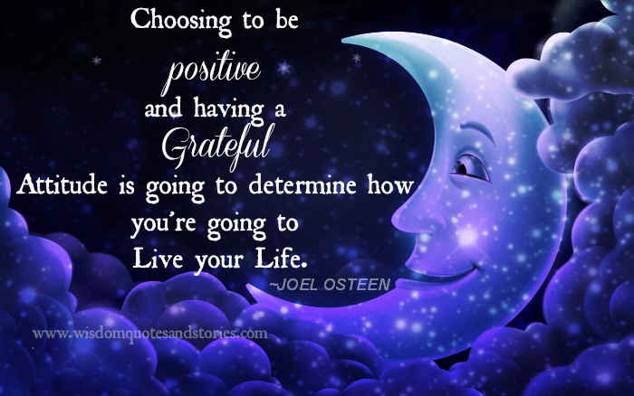 choose to be grateful and positive to live your life - Wisdom Quotes and Stories