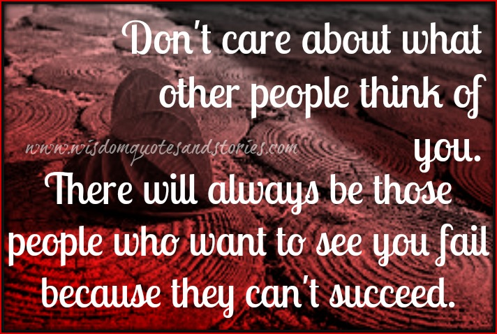 don't care about what other people think of you - Wisdom Quotes and Stories