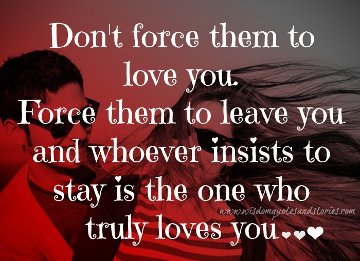 Whoever Insists To Stay Is The One Who Truly Loves You. U201c