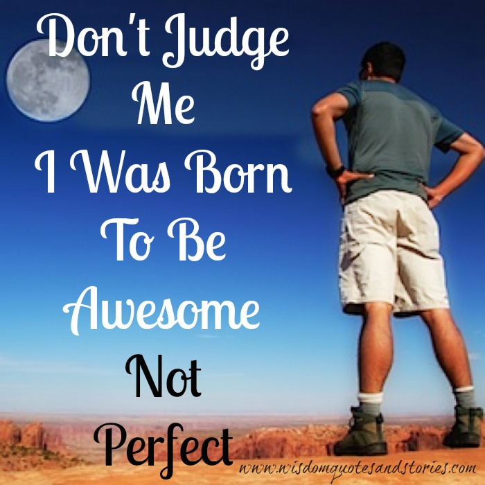 don't judge me  - Wisdom Quotes and Stories