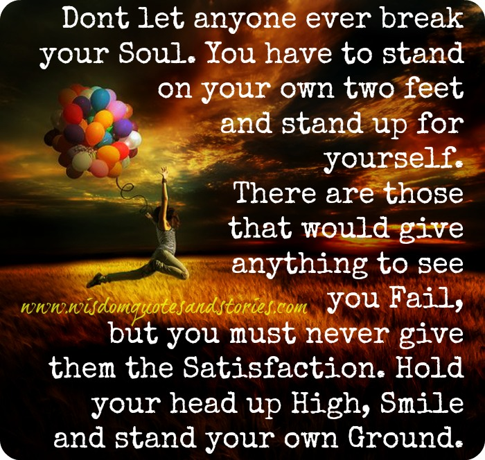 don't let anyone break your soul - Wisdom Quotes and Stories
