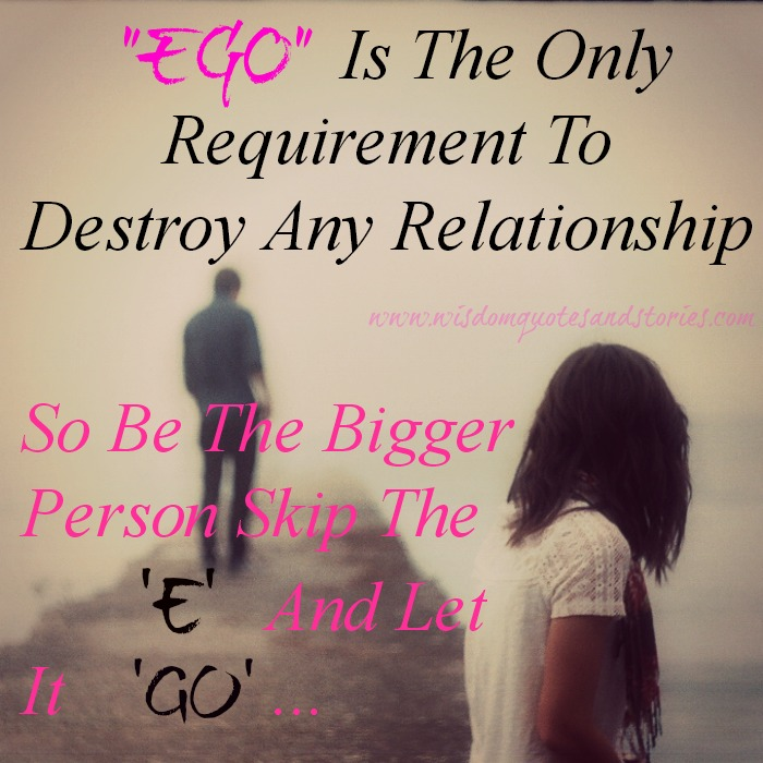 ego is the only requirement to destroy any relationship - Wisdom Quotes and Stories