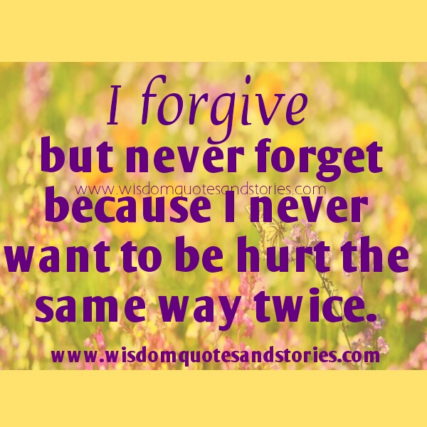 I forgive but never forget - Wisdom Quotes and Stories