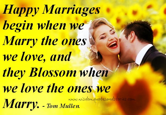 happy marriages blossom when we love the ones we marry - Wisdom Quotes and Stories