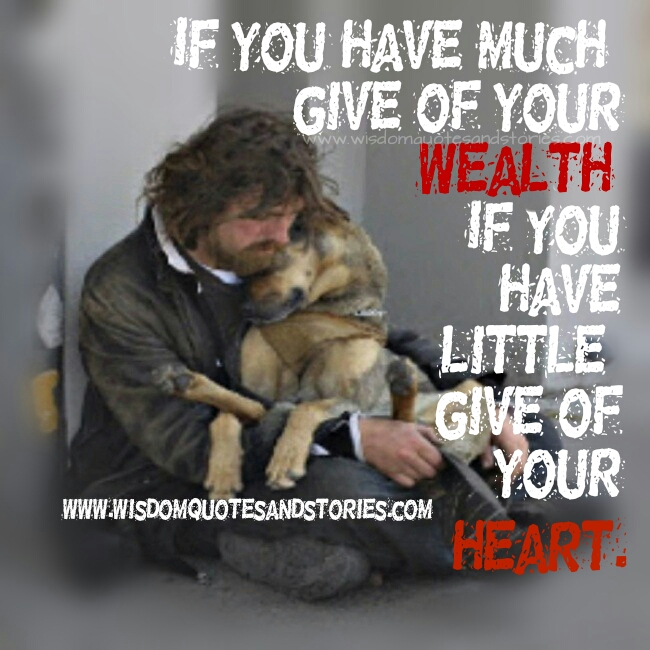 if you have little to give , than give your heart - Wisdom Quotes and Stories